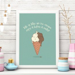 Life is like an ice cream enjoy it before it melts!